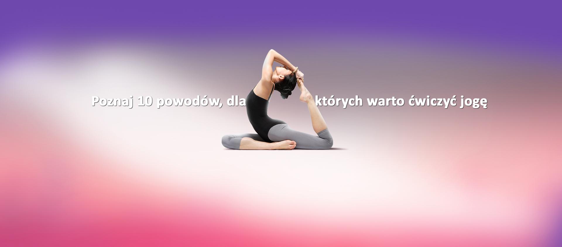 Poznajcie 10 powodów, dlaczego warto ćwiczyć jogę.